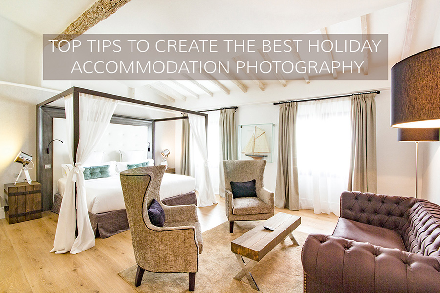 Top tips to create the best holiday accommodation photography